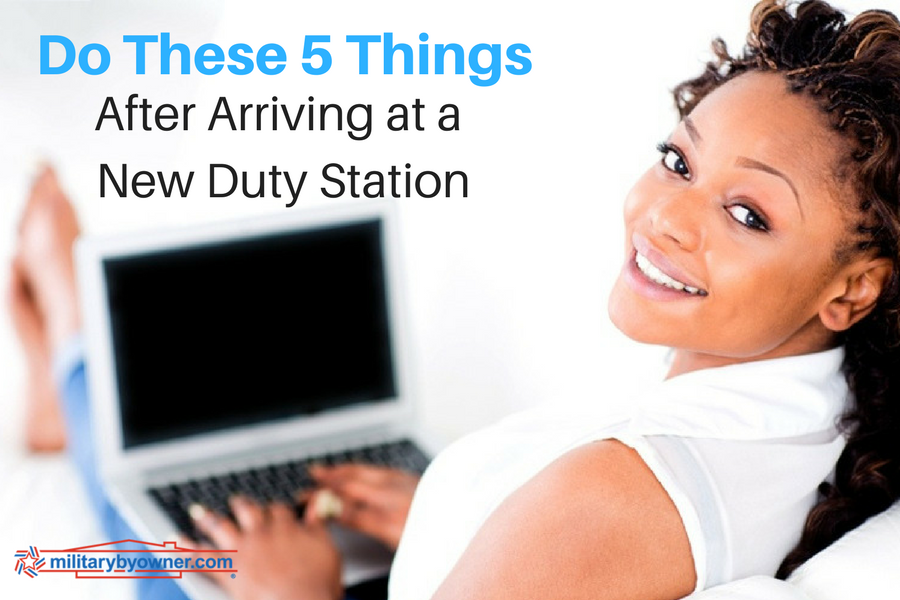 Do these 5 things after arriving at a new duty station.