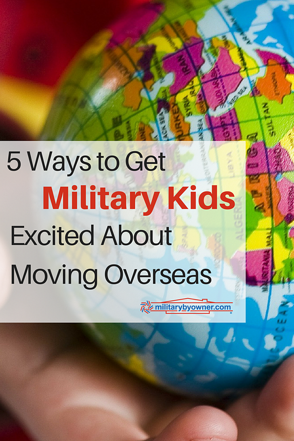 5 Ways to get Military Kids Excited about Moving Overseas