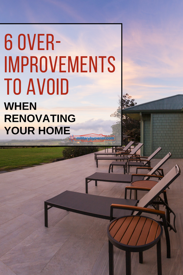 6 Over Improvements to Avoid When Renovating Your Home
