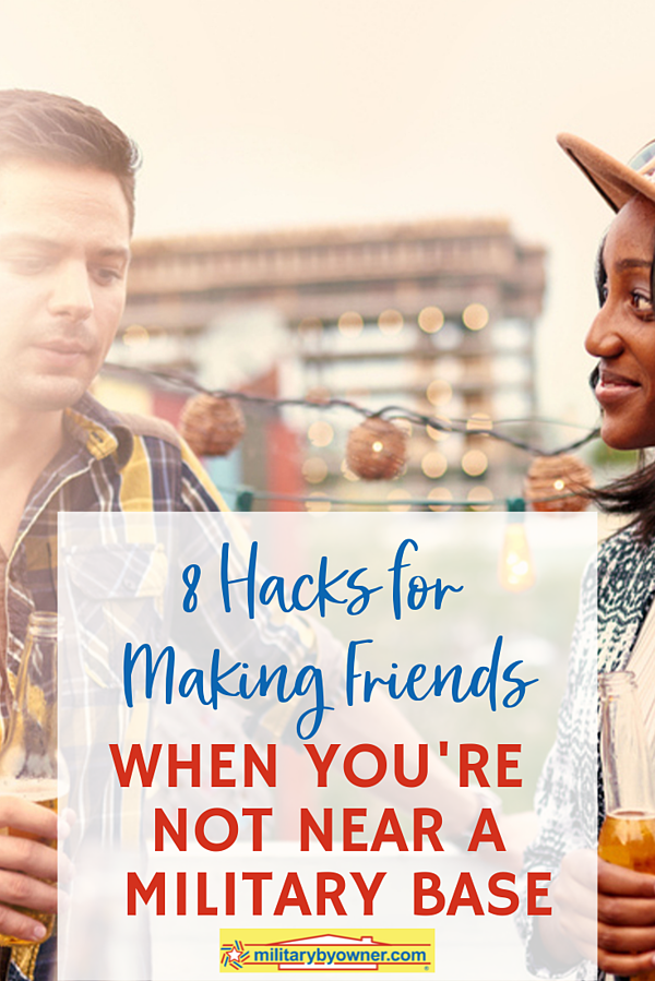 8 Hacks for Making Friends When Youre Not Near a Military Base