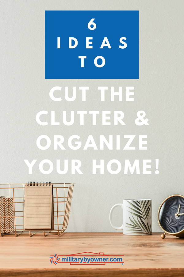 6 Ideas to Cut the Clutter and Organize Your Home