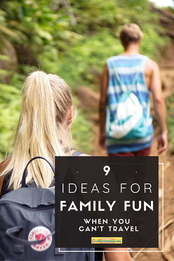 9 Ideas for Family Fun When You Cant Travel
