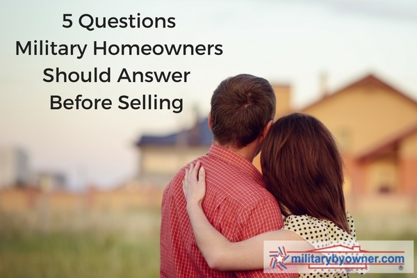 5 questions military homeowners should answer before selling.