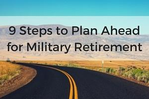 9 Steps to Plan Ahead for Military Retirement
